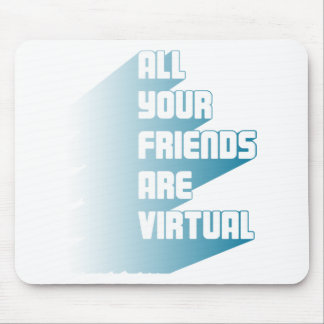 All your friends are virtual mouse pad