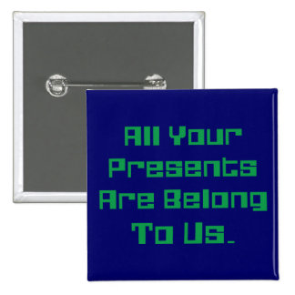 All Your Presents Are Belong To Us 2 Inch Square Button
