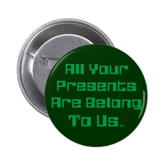 All Your Presents Are Belong To Us 2 Inch Round Button