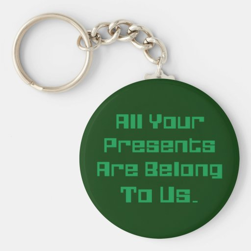 All Your Presents Are Belong To Us Keychain