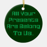 All Your Presents Are Belong To Us Double-Sided Ceramic Round Christmas Ornament