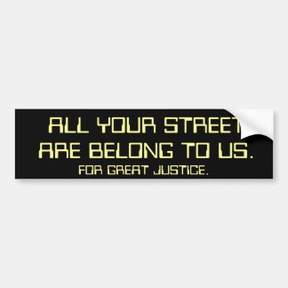 All your street are belong to us. bumper sticker