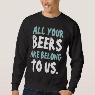 All Yours Beers Are Belong To Us Sweatshirt
