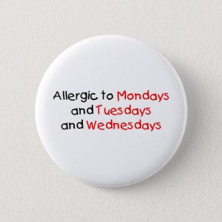 Allergic to Mondays Pinback Button