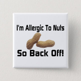 Allergic To Nuts So Back Off Pinback Button