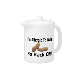 Allergic To Nuts So Back Off Teapot