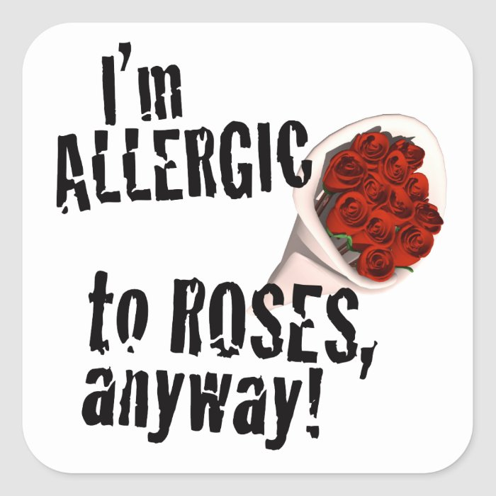 Allergic to Roses Anti Vday Square Sticker