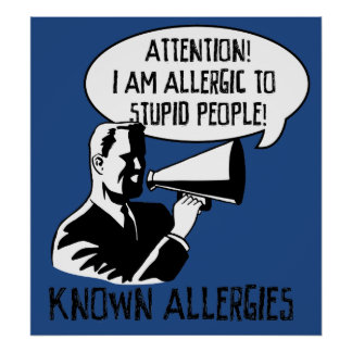 Allergic to stupid people poster