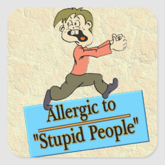 ALLERGIC TO STUPID PEOPLE SQUARE STICKER