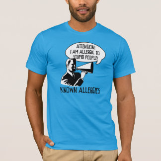 Allergic to stupid people T-Shirt