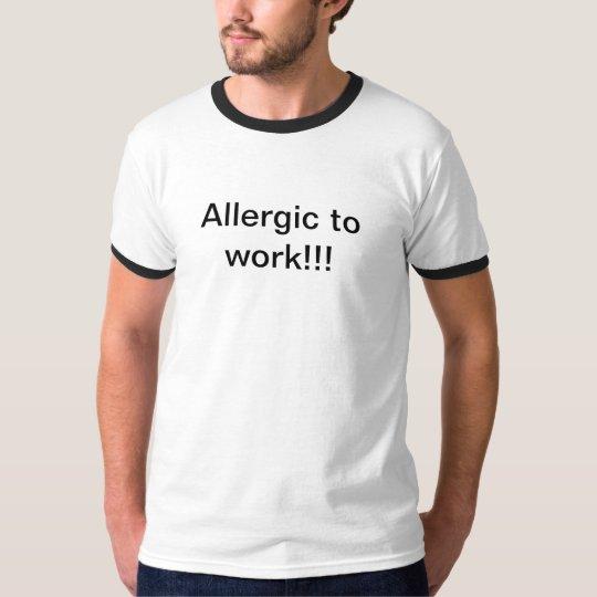 Allergic to Work T-Shirt
