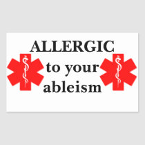 Allergic to your Ableism Sticker