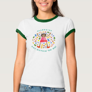 """""""Allergies Got Nothin' on Me!"""" T-Shirt"""