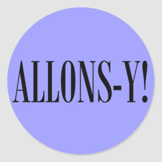 Allons-y! Classic Round Sticker