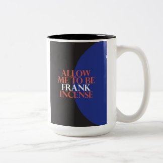 """""""Allow Me To Be Frank[incense]"""" Two-Tone Coffee Mug"""