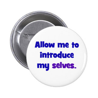 Allow me to introduce my selves 2 inch round button