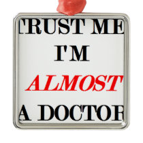 Almost a doctor metal ornament