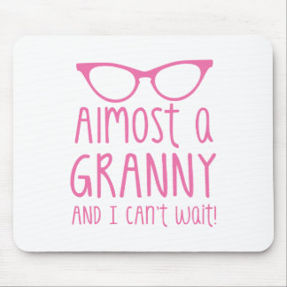 Almost a Granny and I can't WAIT! Mouse Pad