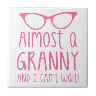 Almost a Granny and I can't WAIT! Tile