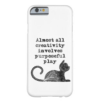 Almost all creativity involves purposeful play I Barely There iPhone 6 Case