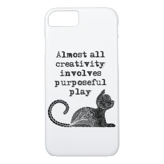 Almost all creativity involves purposeful play I iPhone 7 Case