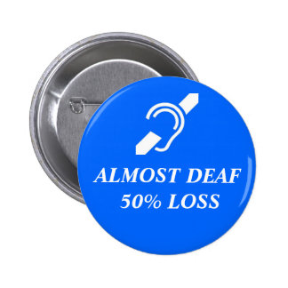 Almost Deaf, 50% Loss Button