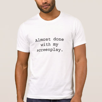 Almost done with my screenplay. (men) T-Shirt
