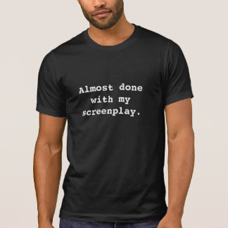 Almost done with my screenplay. t-shirt