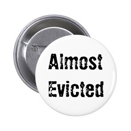 Almost Evicted 2 Inch Round Button