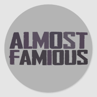 Almost famous - almost a celebrity classic round sticker