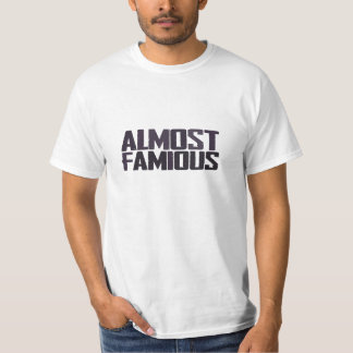 Almost famous - almost a celebrity T-Shirt