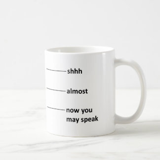 Almost Now You May Speak Coffee Measuring Cup Classic White Coffee Mug