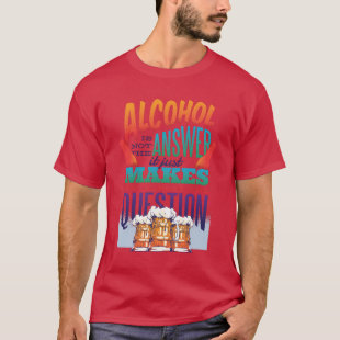 Alochol is not the Answer Funny Beer Lovers T-Shirt