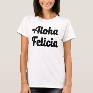 Aloha Felicia funny Bye Felicia T-Shirt
