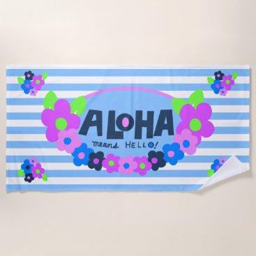 Beach Themed Aloha Means Hello Hawaiian Floral - Blue Beach Towel