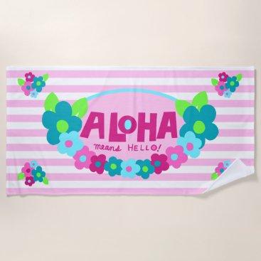 Beach Themed Aloha Means Hello Hawaiian Floral - Pink Beach Towel