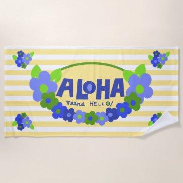 Beach Themed Aloha Means Hello Hawaiian Floral - Yellow Beach Towel