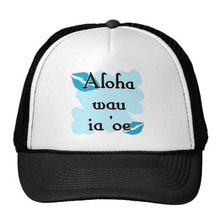 Aloha wau ia 'oe - Hawaiian I love you Hat