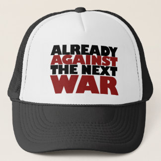 Already Against the next War Trucker Hat