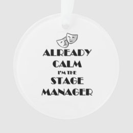 Already Calm I'm the Stage Manager Ornament