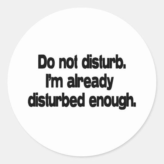 Already disturbed enough. classic round sticker