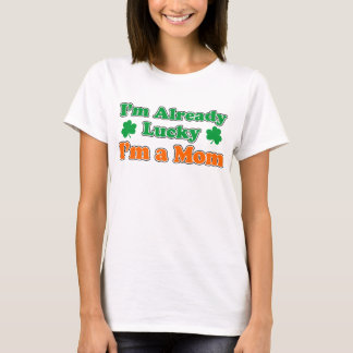 Already Lucky I'm A Mom T-Shirt