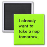 Already Want to Take a Nap Tomorrow Funny tired 2 Inch Square Magnet
