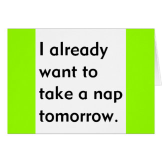 Already Want to Take a Nap Tomorrow Funny tired Greeting Card