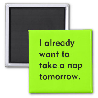 Already Want to Take a Nap Tomorrow Funny tired Magnet