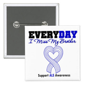 ALS Every Day I Miss My Brother Pinback Buttons