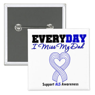 ALS Every Day I Miss My Dad Pinback Button