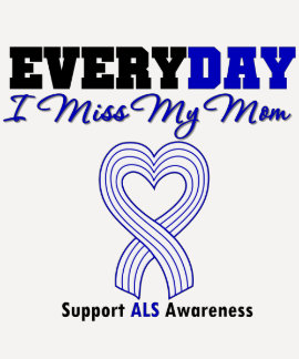 ALS Every Day I Miss My Mom Shirt