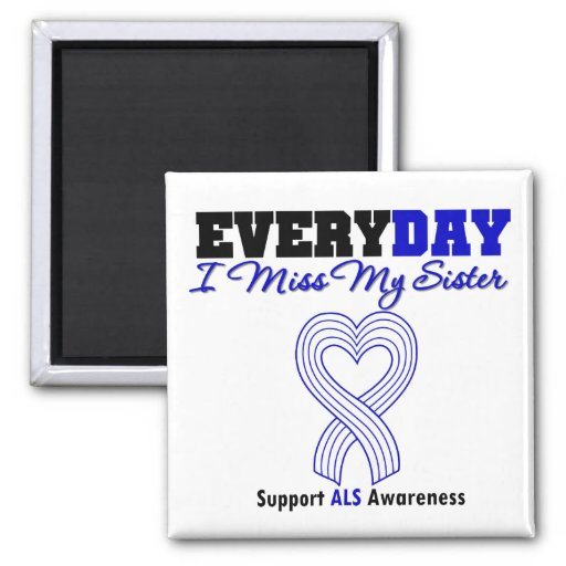 ALS Every Day I Miss My Sister Refrigerator Magnet