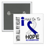 ALS I Hold On To Hope Pinback Buttons